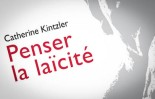 PENSER LA LAÏCITE. Catherine Kintzler Paris, Minerve, 220 pages, 22€